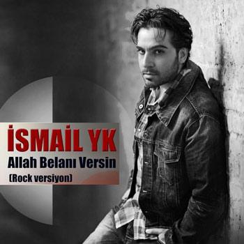 Ismail YK Allah Belani Versin Rock Versiyon دانلود آهنگ ترکی جدید Ismail YK به نام Allah Belani Versin