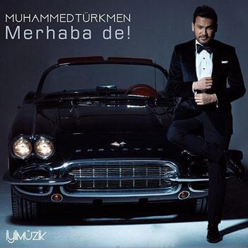 Muhammed Turkmen Merhaba De دانلود آهنگ ترکی جدید Muhammed Turkmen به نام Merhaba De