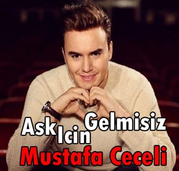 Mustafa Ceceli Ask Icin Gelmisiz دانلود آهنگ ترکی جدید Mustafa Ceceli به نام Ask Icin Gelmisiz
