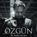 Ozgun-Bu-Kadar-Mi-Zor